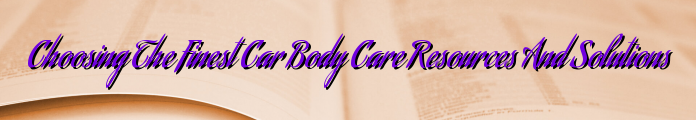 Choosing The Finest Car Body Care Resources And Solutions