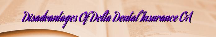 Disadvantages Of Delta Dental Insurance CA