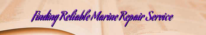 Finding Reliable Marine Repair Service