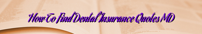 How To Find Dental Insurance Quotes MD
