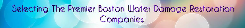 Selecting The Premier Boston Water Damage Restoration Companies