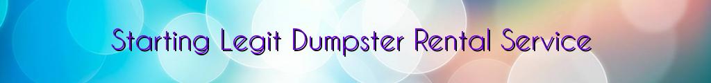 Starting Legit Dumpster Rental Service