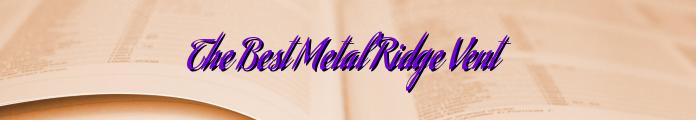 The Best Metal Ridge Vent