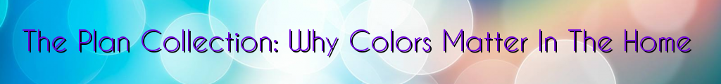 The Plan Collection: Why Colors Matter In The Home