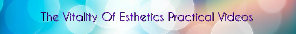 The Vitality Of Esthetics Practical Videos