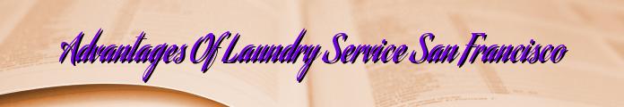 Advantages Of Laundry Service San Francisco