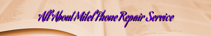 All About Mitel Phone Repair Service