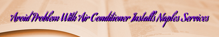 Avoid Problem With Air Conditioner Installs Naples Services