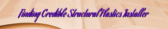 Finding Credible Structural Plastics Installer