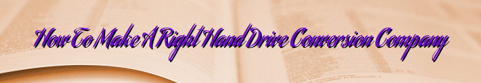 How To Make A Right Hand Drive Conversion Company