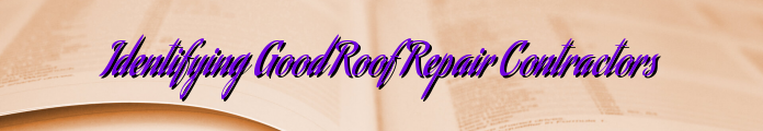 Identifying Good Roof Repair Contractors