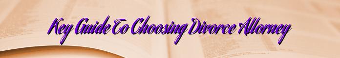 Key Guide To Choosing Divorce Attorney