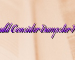 Remarkable Reasons Why You Should Consider Dumpster Rental Fairfield County CT Services