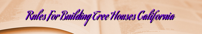 Rules For Building Tree Houses California