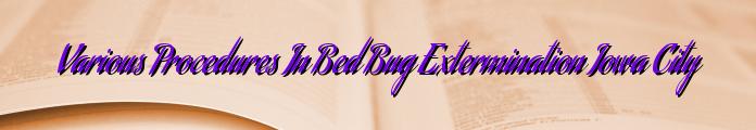 Various Procedures In Bed Bug Extermination Iowa City