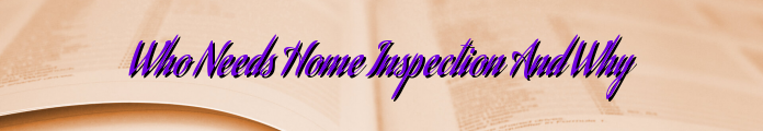 Who Needs Home Inspection And Why