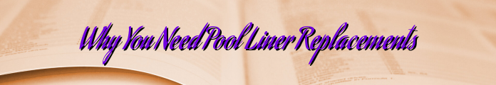 Why You Need Pool Liner Replacements