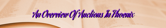 An Overview Of Auctions In Phoenix