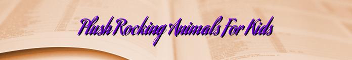 Plush Rocking Animals For Kids